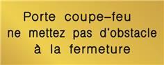 Signalétique gravée Porte coupe-feu ne mettez pas d´obstacle à la fermeture - Gamme Métal