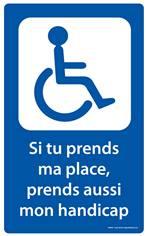 Panneau Picto PMR + texte «Si tu prends ma place, prends aussi mon handicap» - Fond bleu - H 400 x L 250 mm